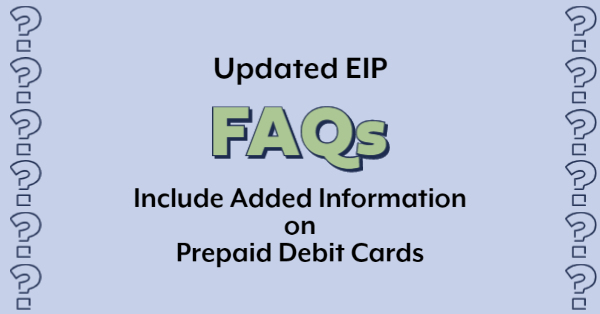 Updated EIP FAQS Include Added Information on Prepaid Debit Cards