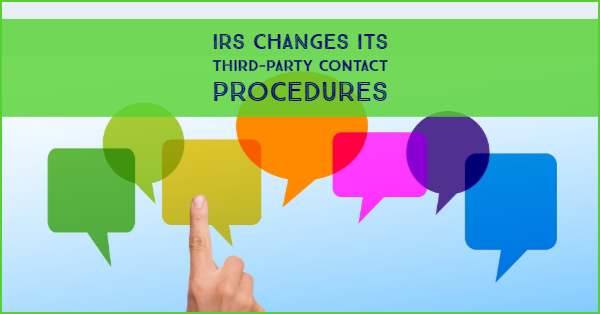 IRS Changes Its Third-Party Contact Procedures