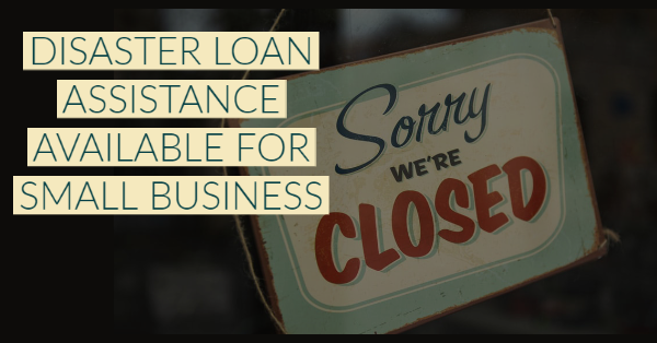 Disaster Loan Assistance Available for Small Business