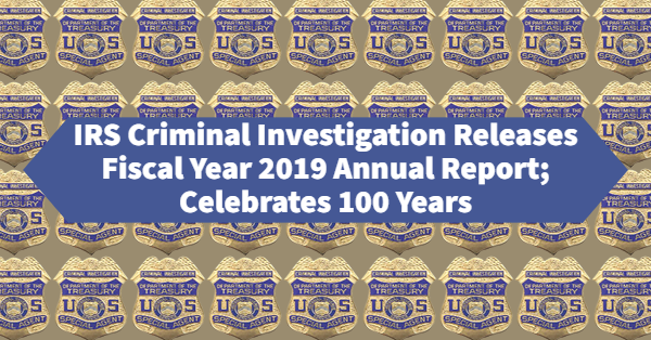 IRS Criminal Investigation Releases Fiscal Year 2019 Report; Celebrates 100 Years