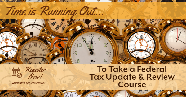 Time's Almost Up! Federal Tax Update and Review Courses presented by NSTP