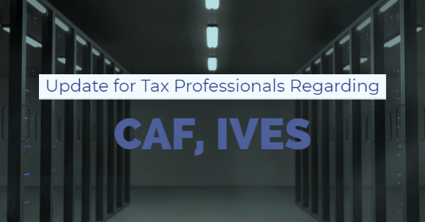 CAF, IVES Update for Tax Professionals
