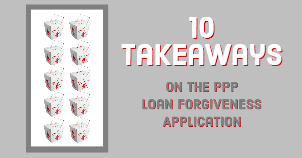 10 Takeaways on the PPP Loan Forgiveness Application
