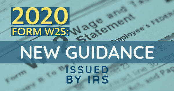 2020 Form W2s: New Guidance Issued By IRS