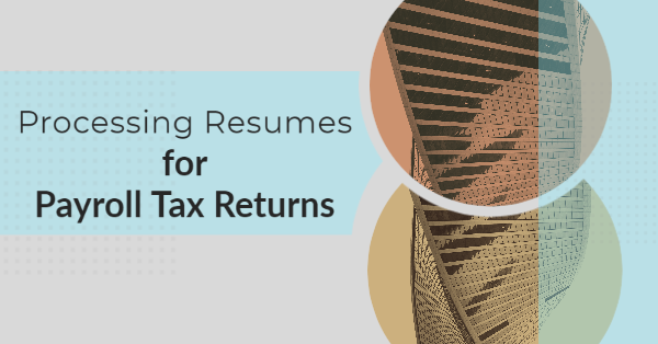 Processing Resumes for Payroll Tax Returns