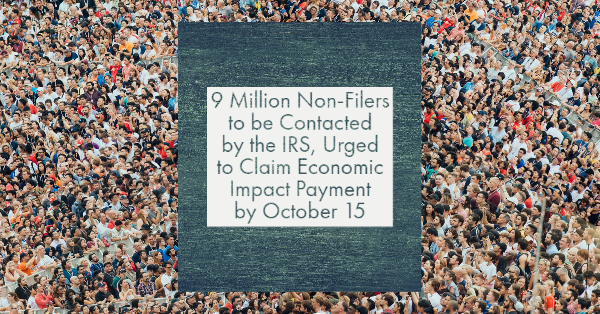 9 Million Non-Filers to be Contacted by the IRS, Urged to Claim Economic Impact Payment by October 15