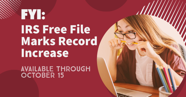 FYI: IRS Free File Marks Record Increase; Available Through October 15