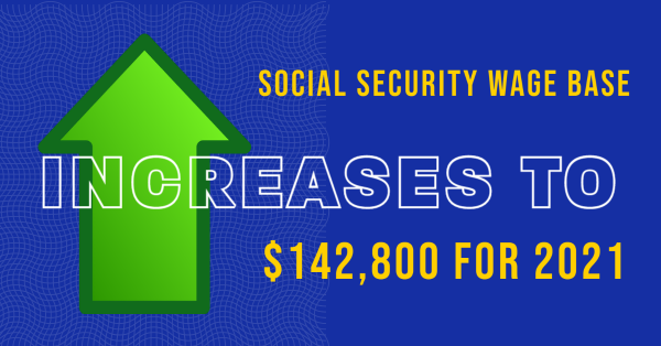 Social Security Wage Base Increases to $142,800 for 2021