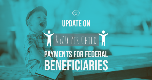 Update On $500 Per Child Payments for Federal Beneficiaries
