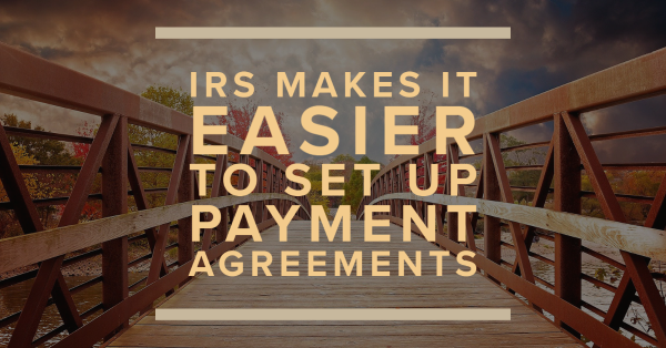 IRS Makes It Easier to Set Up Payment Agreements