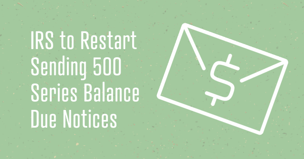 IRS to Restart Sending 500 Series Balance Due Notices