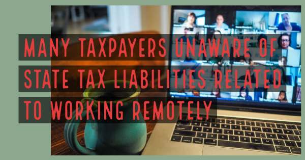 Many Taxpayers Unaware of State Tax Liabilities Related to Working Remotely
