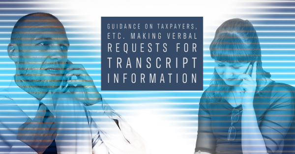 Guidance on Taxpayers, Etc. Making Verbal Requests for Transcript Information
