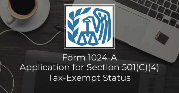 Form 1024-A, Application for Section 501(C)(4) Tax-Exempt Status