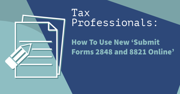 Tax Professionals: How To Use New 'Submit Forms 2848 and 8821 Online'