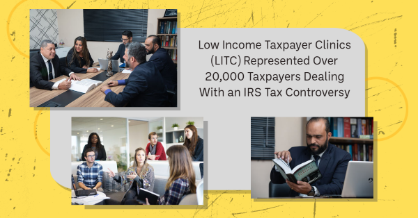 Low Income Taxpayer Clinics (LITC) Represented Over 20,000 Taxpayers Dealing with an IRS Tax Controversy
