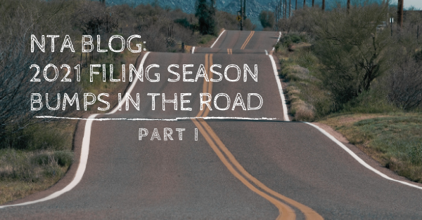 NTA Blog: 2021 Filing Season Bumps in The Road: Part I